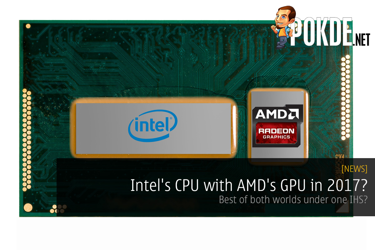 Intels CPU With AMD GPU In 2017 Pokde