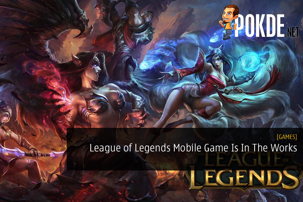 League of Legends Mobile Game Is In The Works – Pokde