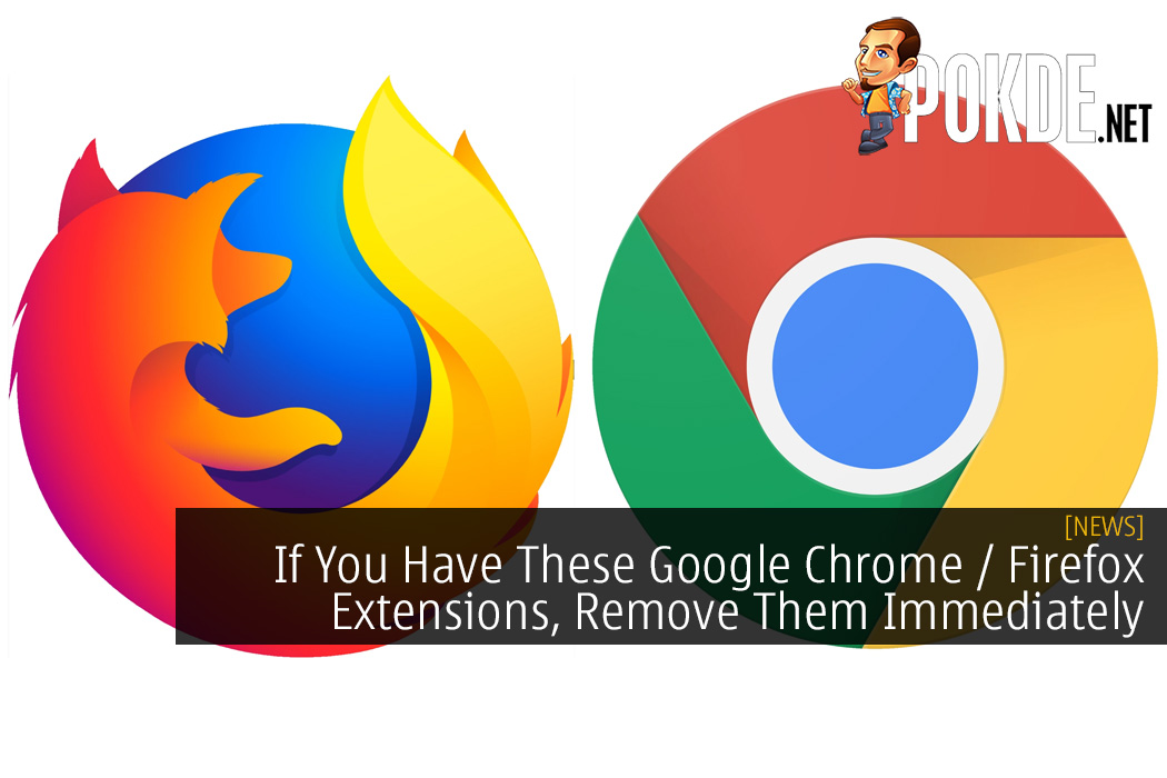 If You Have These Google Chrome / Firefox Extensions, Remove Them Immediately
