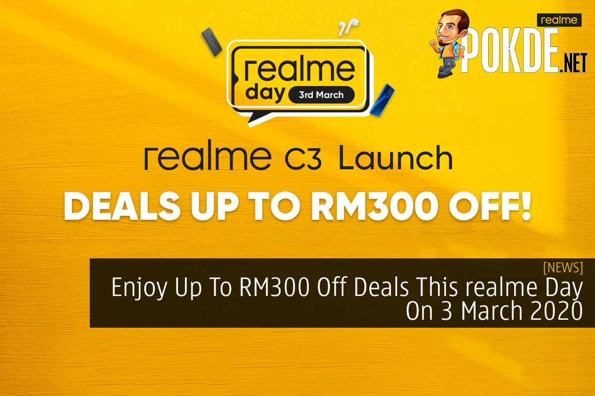 Enjoy Up To RM300 Off Deals This realme Day On 3 March 2020 17