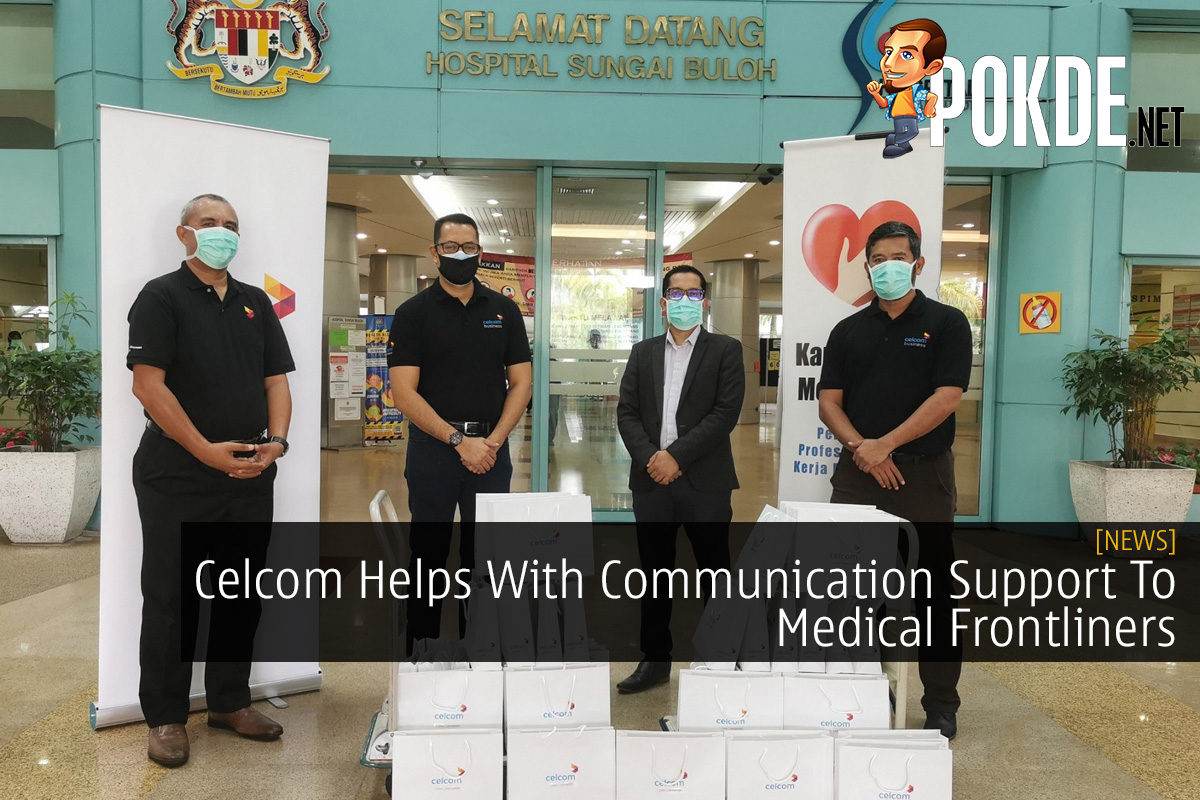 Celcom Helps With Communication Support To Medical Frontliners 7