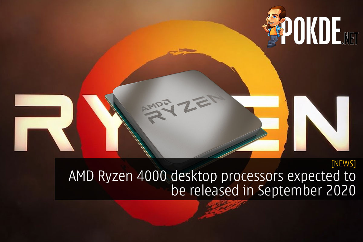AMD Ryzen 4000 desktop processors expected to be released in September 2020 12
