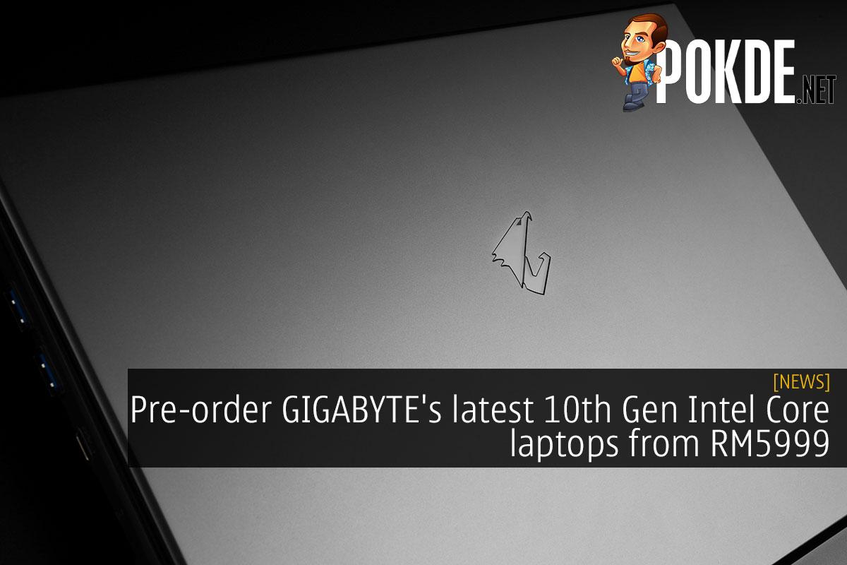 Pre-order GIGABYTE's latest 10th Gen Intel Core laptops from RM5999 14