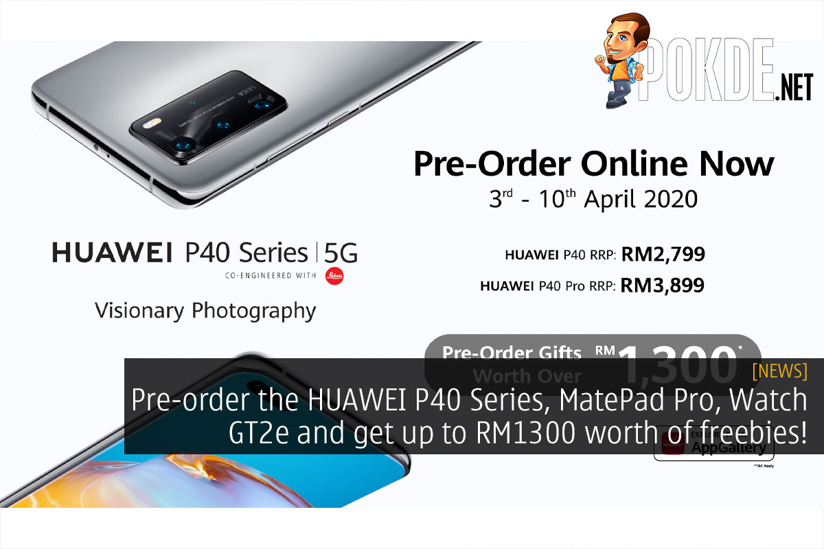 Pre-order the HUAWEI P40 Series, MatePad Pro, Watch GT2e and get up to RM1300 worth of freebies! 18