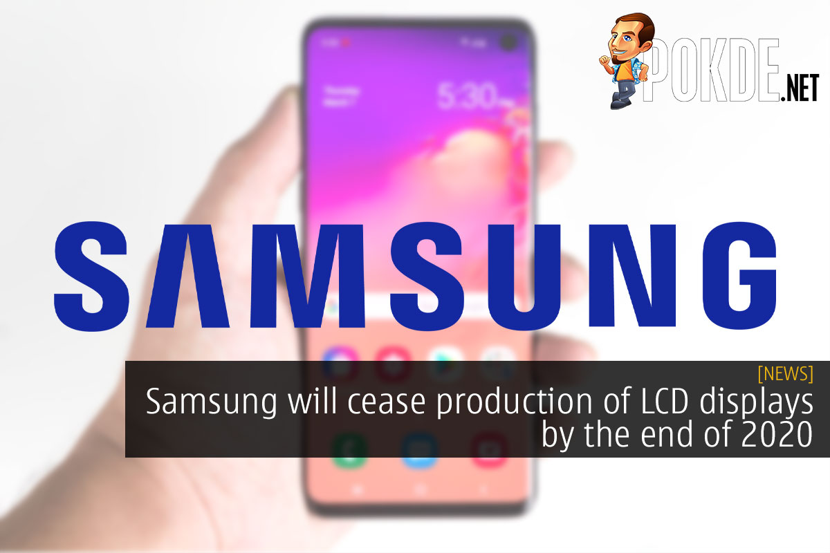 Samsung will cease production of LCD displays by the end of 2020 13
